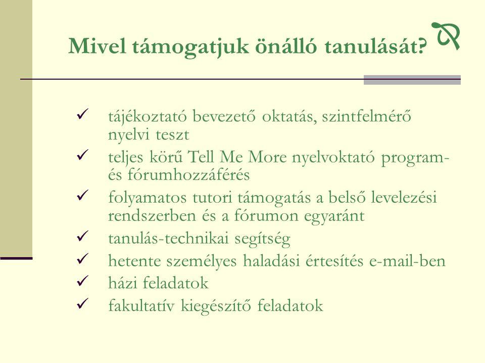 Mivel támogatjuk önálló tanulását?  tájékoztató bevezető oktatás, szintfelmérő nyelvi teszt  teljes körű Tell Me More nyelvoktató program- és fórumh