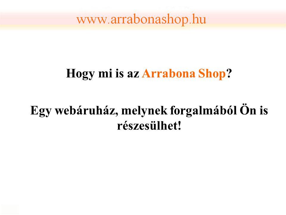 Hogy mi is az Arrabona Shop? Egy webáruház, melynek forgalmából Ön is részesülhet!
