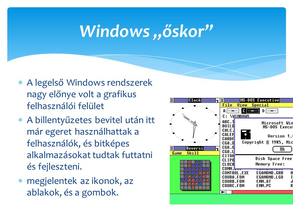  A legelső Windows rendszerek nagy előnye volt a grafikus felhasználói felület  A billentyűzetes bevitel után itt már egeret használhattak a felhasz