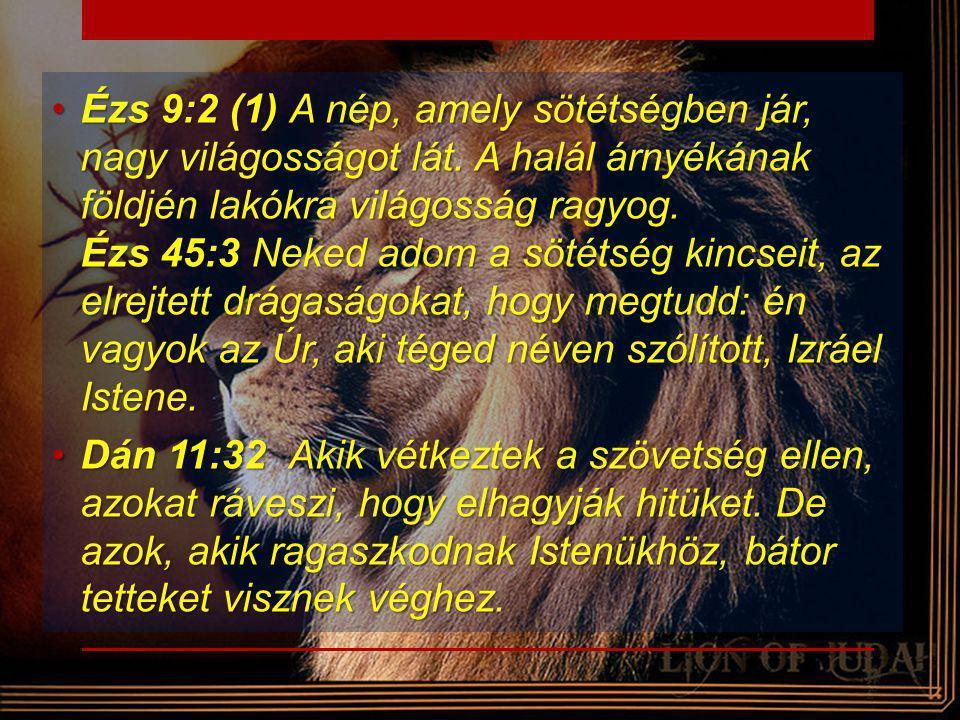 •Ézs 9:2 (1) A nép, amely sötétségben jár, nagy világosságot lát. A halál árnyékának földjén lakókra világosság ragyog. Ézs 45:3 Neked adom a sötétség