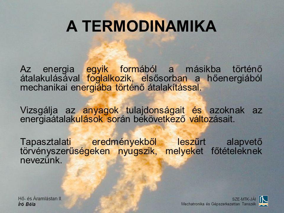 Hő- és Áramlástan II. Író Béla SZE-MTK-JÁI Mechatronika és Gépszerkezettan Tanszék A TERMODINAMIKA Az energia egyik formából a másikba történő átalaku