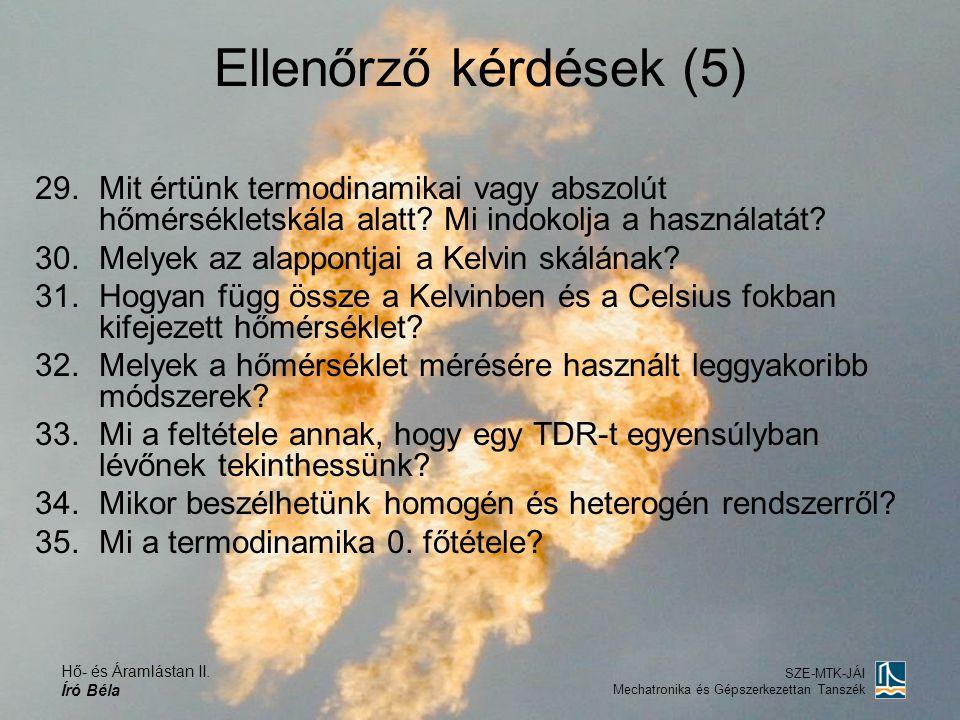 Hő- és Áramlástan II. Író Béla SZE-MTK-JÁI Mechatronika és Gépszerkezettan Tanszék Ellenőrző kérdések (5) 29.Mit értünk termodinamikai vagy abszolút h