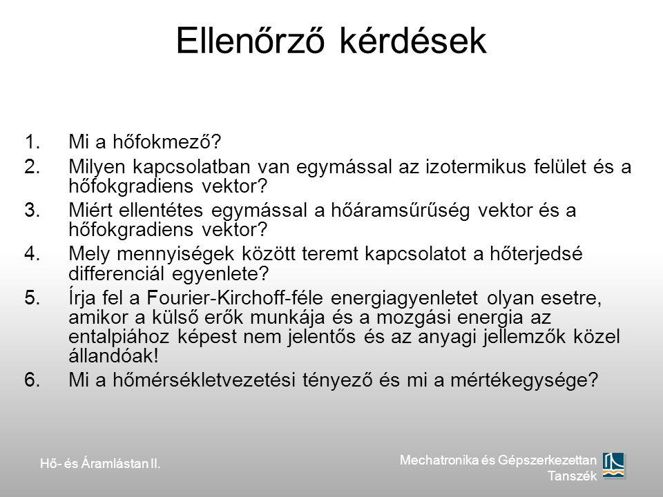 Hő- és Áramlástan II. Mechatronika és Gépszerkezettan Tanszék Ellenőrző kérdések 1.Mi a hőfokmező? 2.Milyen kapcsolatban van egymással az izotermikus