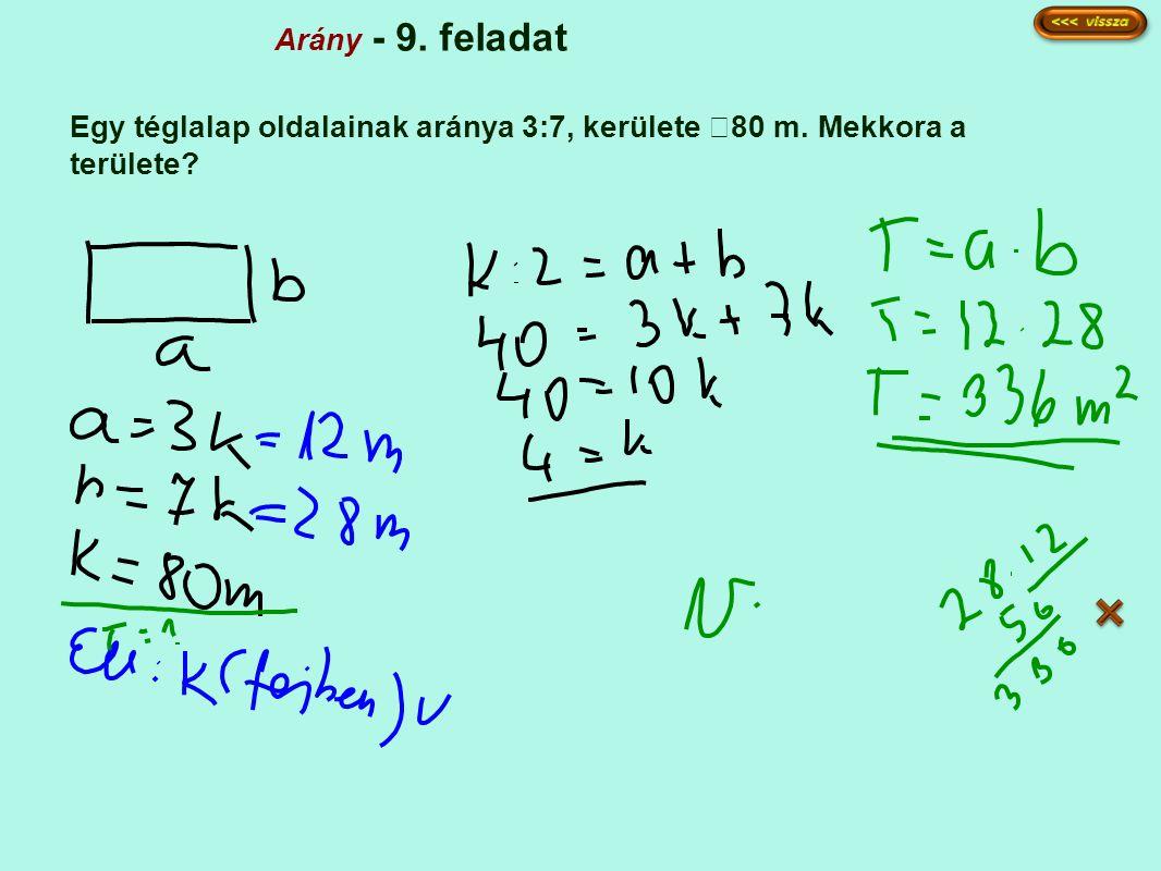 Arány - 9. feladat Egy téglalap oldalainak aránya 3:7, kerülete 80 m. Mekkora a területe?