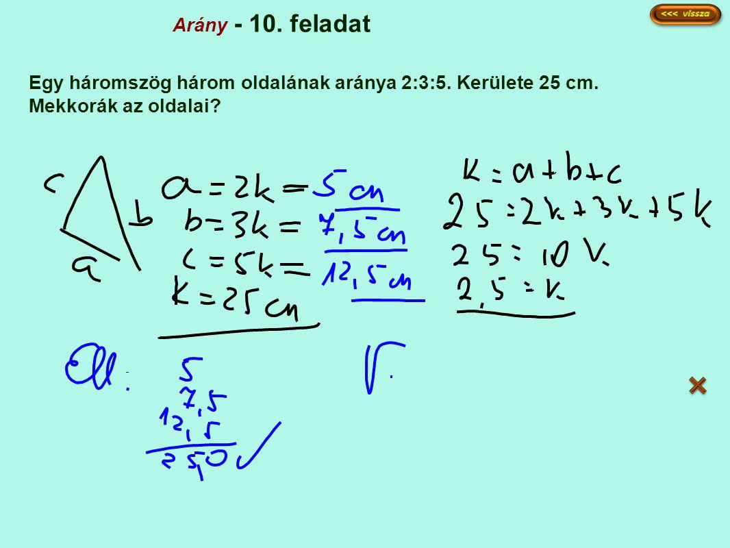 Arány - 10. feladat Egy háromszög három oldalának aránya 2:3:5. Kerülete 25 cm. Mekkorák az oldalai?