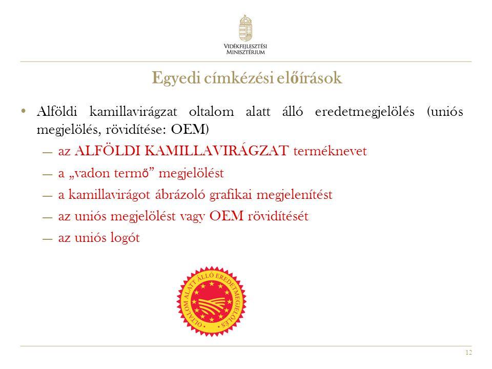 """12 •Alföldi kamillavirágzat oltalom alatt álló eredetmegjelölés (uniós megjelölés, rövidítése: OEM)  az ALFÖLDI KAMILLAVIRÁGZAT terméknevet  a """"vadon term ő megjelölést  a kamillavirágot ábrázoló grafikai megjelenítést  az uniós megjelölést vagy OEM rövidítését  az uniós logót Egyedi címkézési el ő írások"""