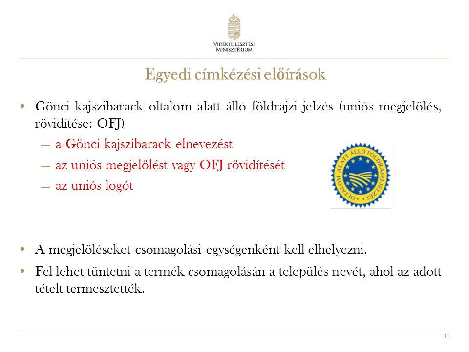 13 •Gönci kajszibarack oltalom alatt álló földrajzi jelzés (uniós megjelölés, rövidítése: OFJ)  a Gönci kajszibarack elnevezést  az uniós megjelölés