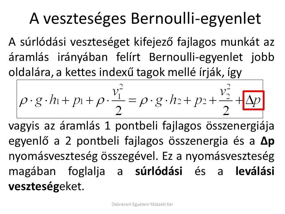 A súrlódási veszteséget kifejező fajlagos munkát az áramlás irányában felírt Bernoulli-egyenlet jobb oldalára, a kettes indexű tagok mellé írják, így