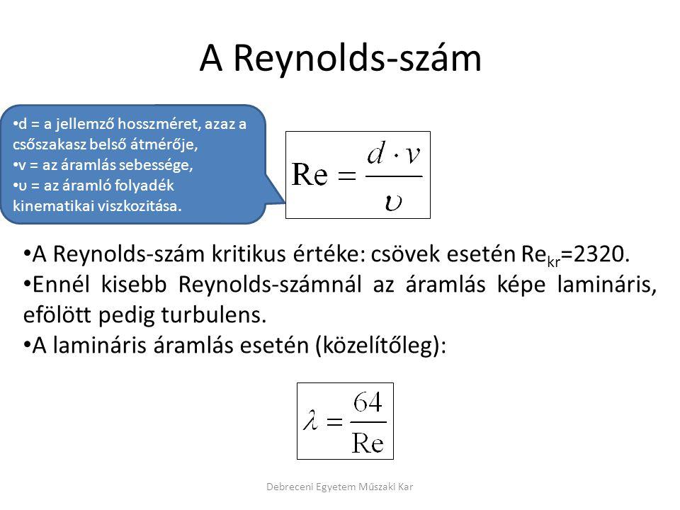 A Reynolds-szám • A Reynolds-szám kritikus értéke: csövek esetén Re kr =2320. • Ennél kisebb Reynolds-számnál az áramlás képe lamináris, efölött pedig