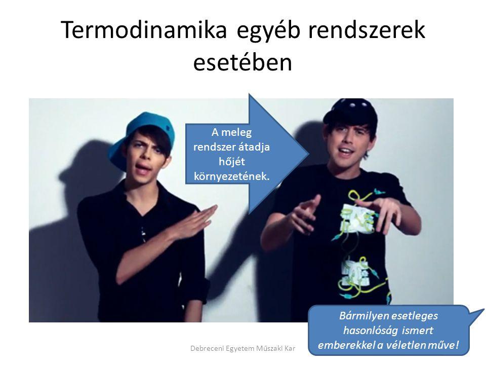 Termodinamika egyéb rendszerek esetében Debreceni Egyetem Műszaki Kar A meleg rendszer átadja hőjét környezetének. Bármilyen esetleges hasonlóság isme