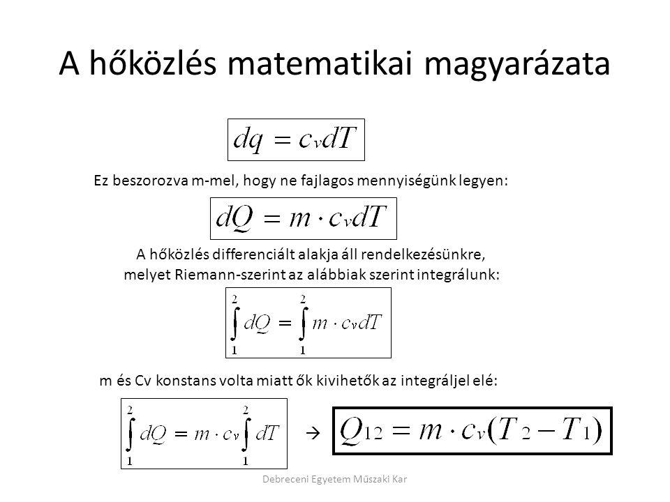 A hőközlés matematikai magyarázata Debreceni Egyetem Műszaki Kar Ez beszorozva m-mel, hogy ne fajlagos mennyiségünk legyen: A hőközlés differenciált a