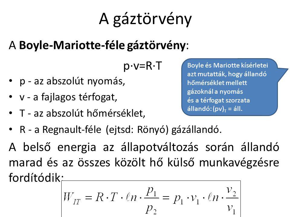 A Boyle-Mariotte-féle gáztörvény: • p - az abszolút nyomás, • v - a fajlagos térfogat, • T - az abszolút hőmérséklet, • R - a Regnault-féle (ejtsd: Rö