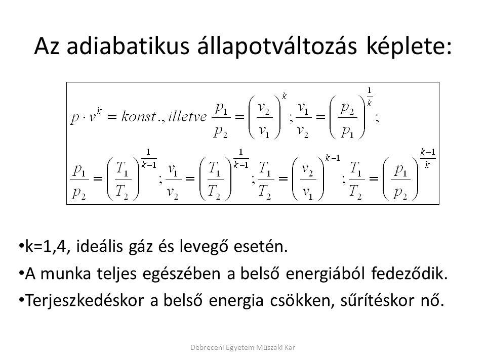 • k=1,4, ideális gáz és levegő esetén. • A munka teljes egészében a belső energiából fedeződik. • Terjeszkedéskor a belső energia csökken, sűrítéskor