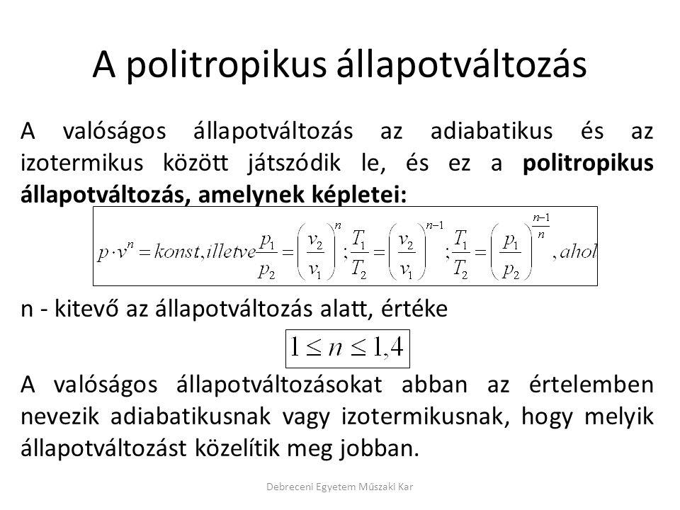 A valóságos állapotváltozás az adiabatikus és az izotermikus között játszódik le, és ez a politropikus állapotváltozás, amelynek képletei: n - kitevő