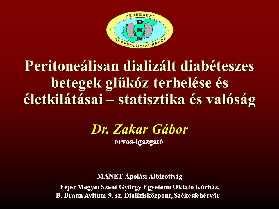 Peritoneálisan dializált diabéteszes betegek glükóz terhelése és életkilátásai – statisztika és valóság Dr. Zakar Gábor MANET Ápolási Albizottság orvo
