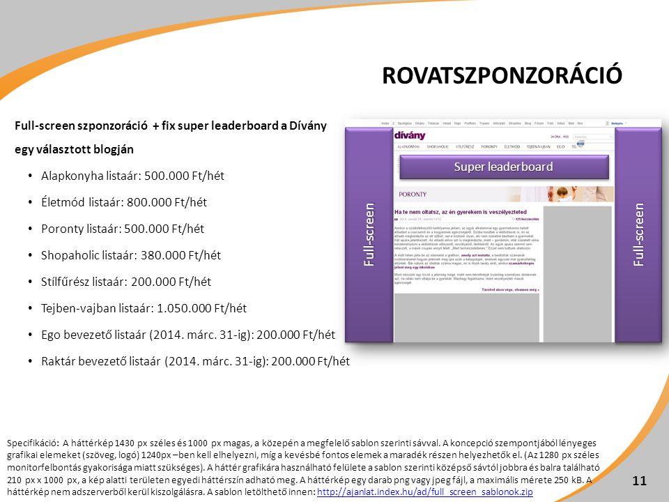 ROVATSZPONZORÁCIÓ Full-screen szponzoráció + fix super leaderboard a Dívány egy választott blogján • Alapkonyha listaár: 500.000 Ft/hét • Életmód list