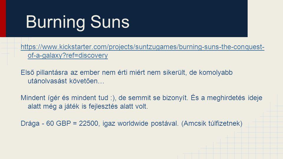 Burning Suns https://www.kickstarter.com/projects/suntzugames/burning-suns-the-conquest- of-a-galaxy?ref=discovery Első pillantásra az ember nem érti miért nem sikerült, de komolyabb utánolvasást követően… Mindent ígér és mindent tud :), de semmit se bizonyít.