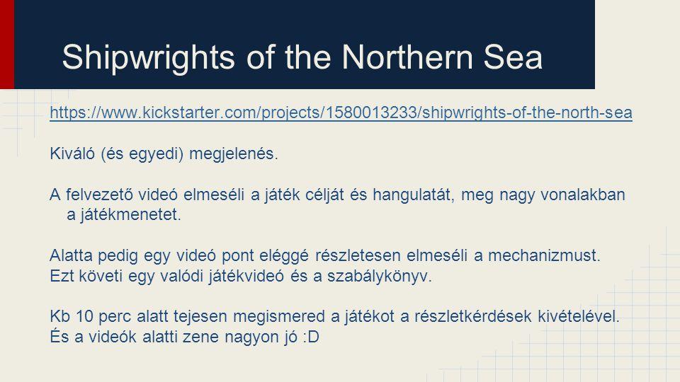 Shipwrights of the Northern Sea https://www.kickstarter.com/projects/1580013233/shipwrights-of-the-north-sea Kiváló (és egyedi) megjelenés. A felvezet