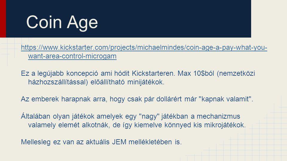 Coin Age https://www.kickstarter.com/projects/michaelmindes/coin-age-a-pay-what-you- want-area-control-microgam Ez a legújabb koncepció ami hódit Kick