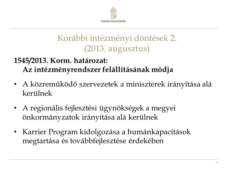 6 Korábbi intézményi döntések 2. (2013. augusztus) 1545/2013. Korm. határozat: Az intézményrendszer felállításának módja • A közreműködő szervezetek a