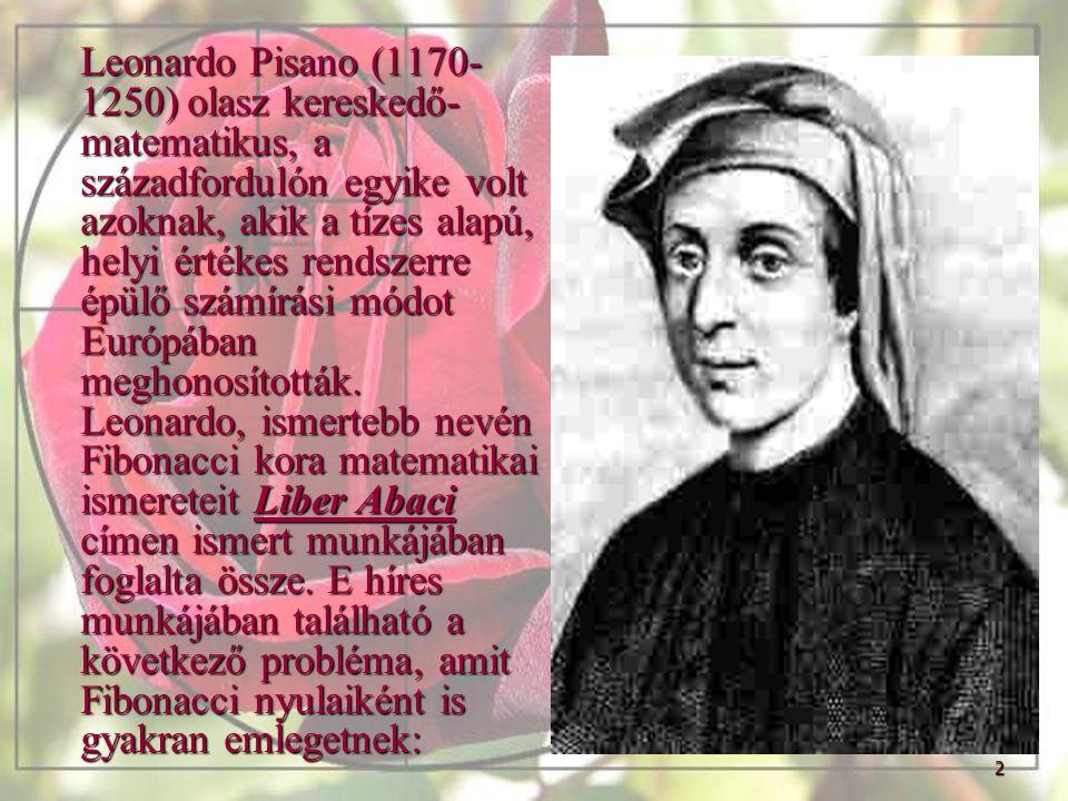 2 Leonardo Pisano (1170- 1250) olasz kereskedő- matematikus, a századfordulón egyike volt azoknak, akik a tízes alapú, helyi értékes rendszerre épülő