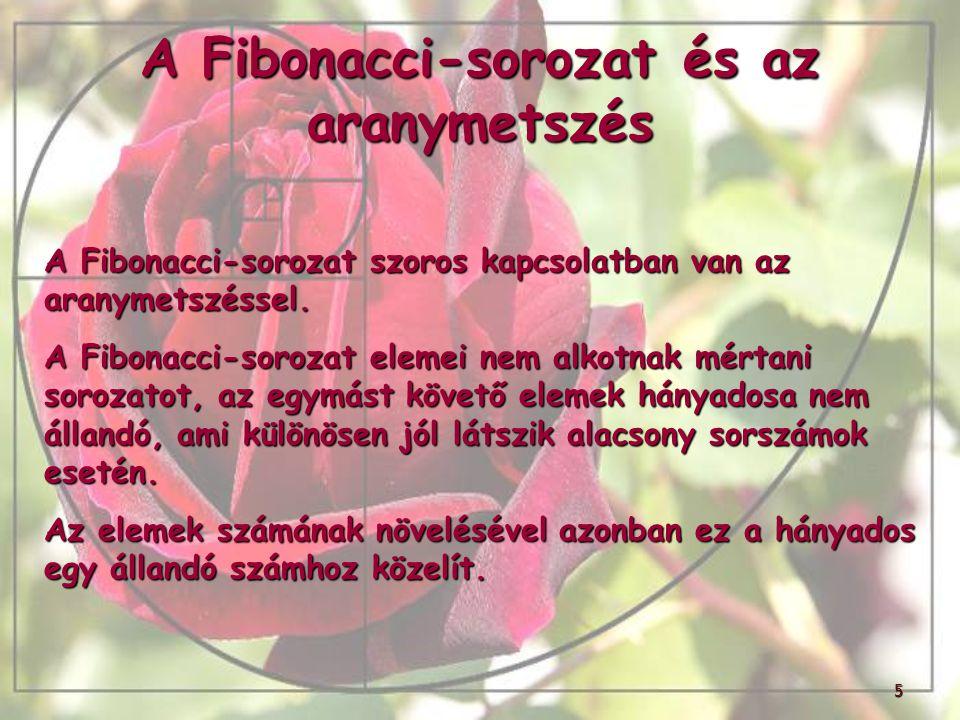 5 A Fibonacci-sorozat és az aranymetszés A Fibonacci-sorozat szoros kapcsolatban van az aranymetszéssel. A Fibonacci-sorozat elemei nem alkotnak mérta