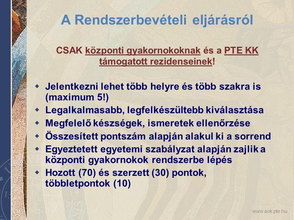 www.aok.pte.hu A Rendszerbevételi eljárásról CSAK központi gyakornokoknak és a PTE KK támogatott rezidenseinek!  Jelentkezni lehet több helyre és töb