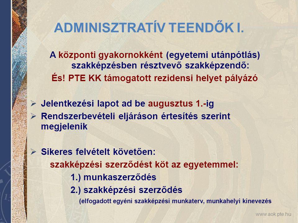 www.aok.pte.hu ADMINISZTRATÍV TEENDŐK I. A központi gyakornokként (egyetemi utánpótlás) szakképzésben résztvevő szakképzendő: És! PTE KK támogatott re
