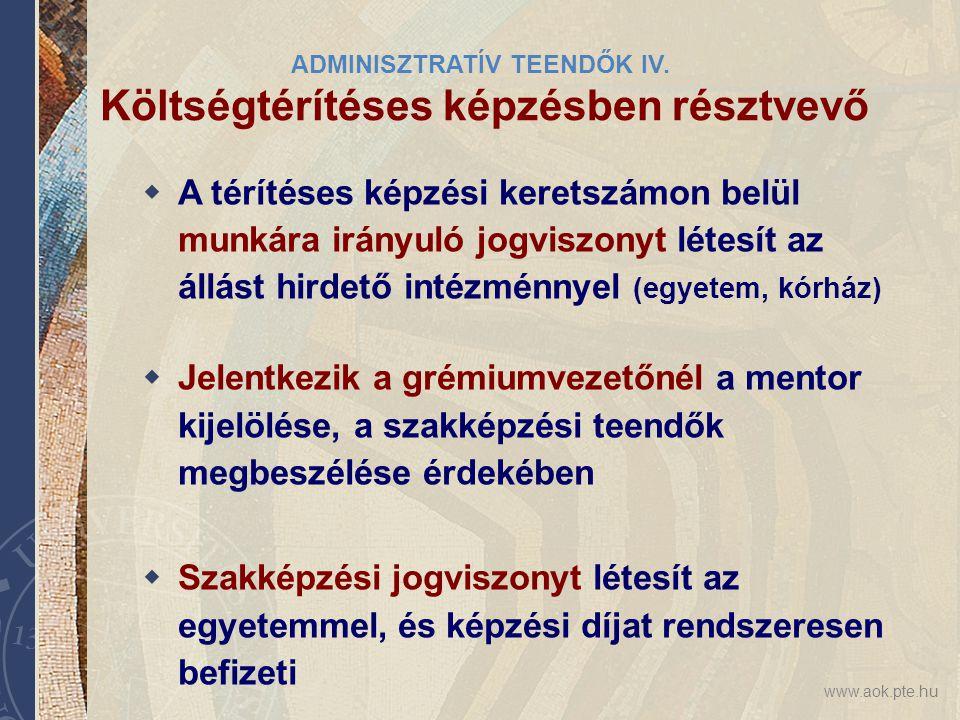 www.aok.pte.hu ADMINISZTRATÍV TEENDŐK IV. Költségtérítéses képzésben résztvevő  A térítéses képzési keretszámon belül munkára irányuló jogviszonyt lé