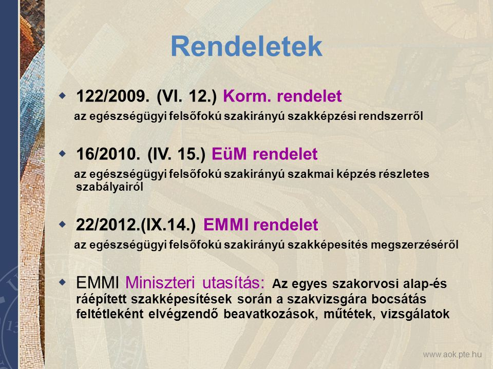 www.aok.pte.hu Rendeletek  122/2009. (VI. 12.) Korm. rendelet az egészségügyi felsőfokú szakirányú szakképzési rendszerről  16/2010. (IV. 15.) EüM r