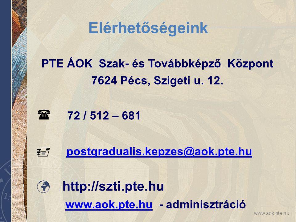 www.aok.pte.hu Elérhetőségeink PTE ÁOK Szak- és Továbbképző Központ 7624 Pécs, Szigeti u. 12.  72 / 512 – 681  postgradualis.kepzes@aok.pte.hupostgr