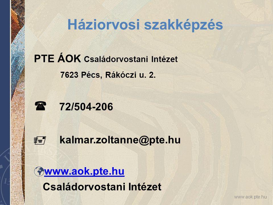Háziorvosi szakképzés PTE ÁOK Családorvostani Intézet 7623 Pécs, Rákóczi u. 2.  72/504-206  kalmar.zoltanne@pte.hu  www.aok.pte.hu www.aok.pte.hu C