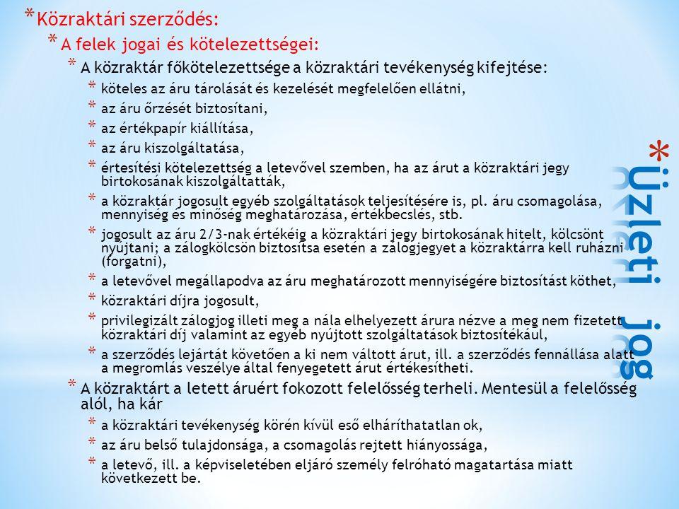 * Közraktári szerződés: * A felek jogai és kötelezettségei: * A közraktár főkötelezettsége a közraktári tevékenység kifejtése: * köteles az áru tárolá