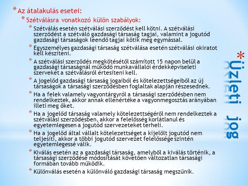 * Az átalakulás esetei: * Szétválásra vonatkozó külön szabályok: * Szétválás esetén szétválási szerződést kell kötni. A szétválási szerződést a szétvá