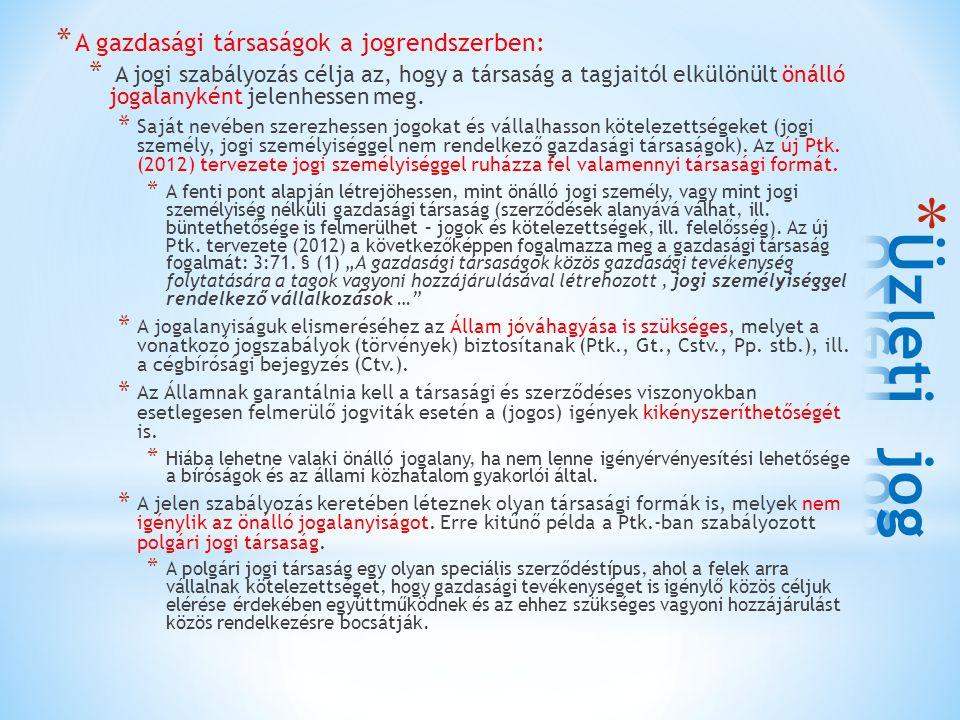 * A gazdasági társaságok a jogrendszerben: * A jogi szabályozás célja az, hogy a társaság a tagjaitól elkülönült önálló jogalanyként jelenhessen meg.