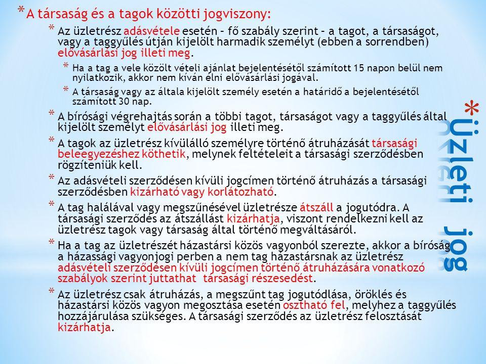 * A társaság és a tagok közötti jogviszony: * Az üzletrész adásvétele esetén – fő szabály szerint – a tagot, a társaságot, vagy a taggyűlés útján kije