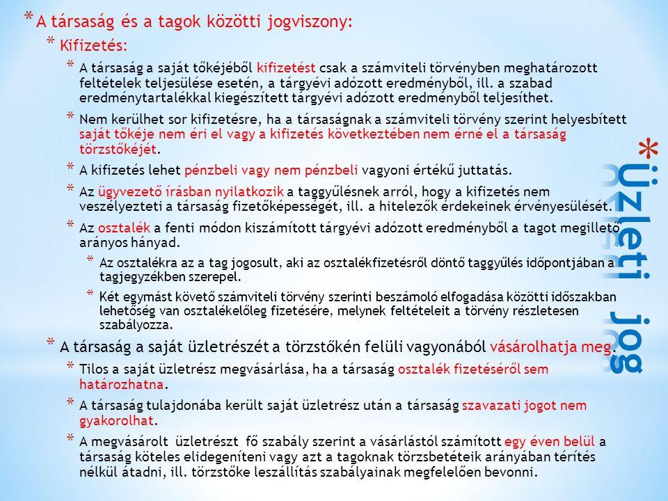 * A társaság és a tagok közötti jogviszony: * Kifizetés: * A társaság a saját tőkéjéből kifizetést csak a számviteli törvényben meghatározott feltétel