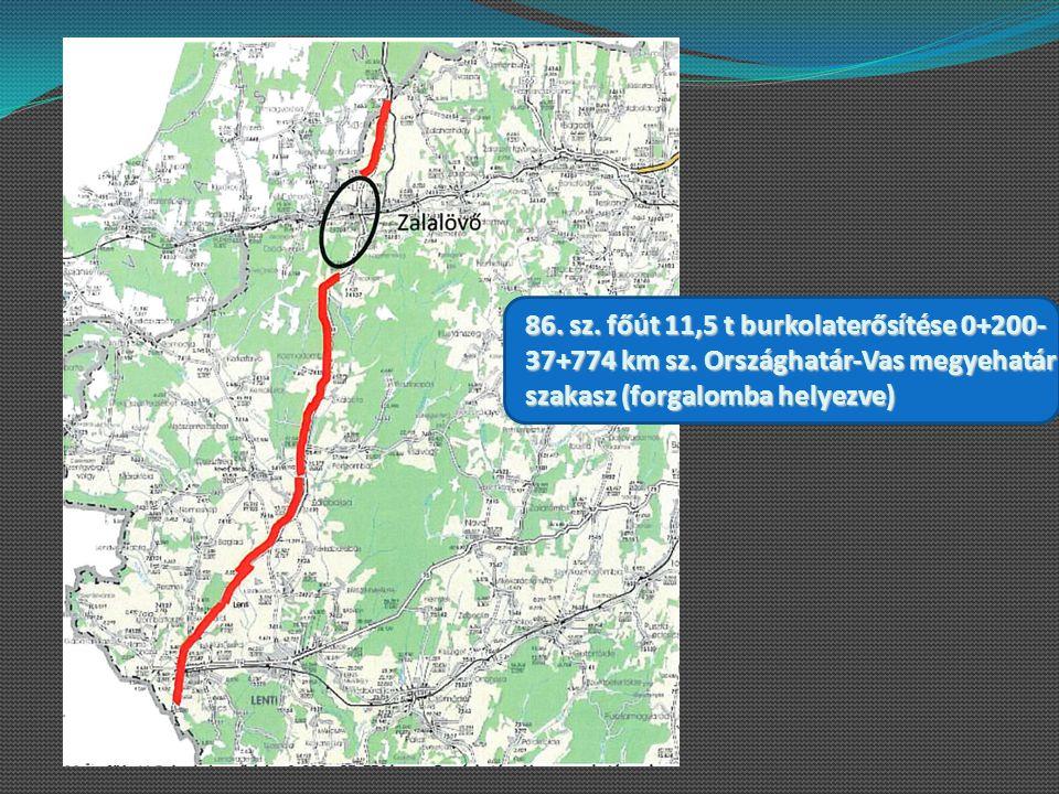 86. sz. főút 11,5 t burkolaterősítése 0+200- 37+774 km sz. Országhatár-Vas megyehatár szakasz (forgalomba helyezve)