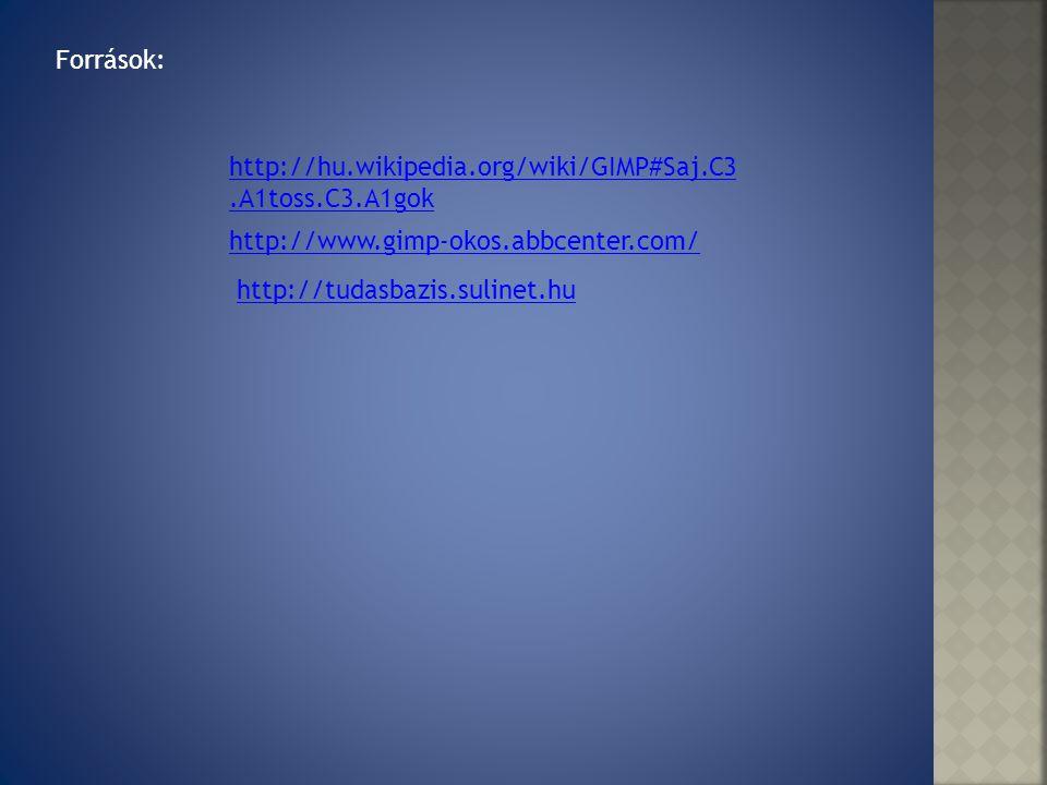 Források: http://hu.wikipedia.org/wiki/GIMP#Saj.C3.A1toss.C3.A1gok http://www.gimp-okos.abbcenter.com/ http://tudasbazis.sulinet.hu