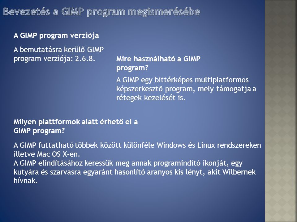 A GIMP egy bittérképes multiplatformos képszerkesztő program, mely támogatja a rétegek kezelését is. Mire használható a GIMP program? A GIMP program v