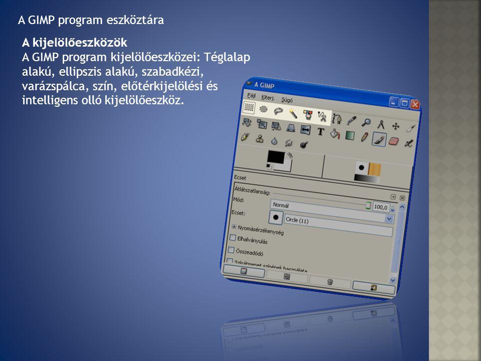 A GIMP program eszköztára A kijelölőeszközök A GIMP program kijelölőeszközei: Téglalap alakú, ellipszis alakú, szabadkézi, varázspálca, szín, előtérki