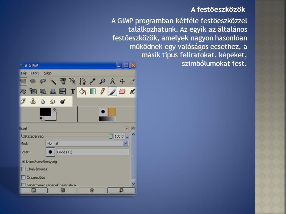 A GIMP programban kétféle festőeszközzel találkozhatunk. Az egyik az általános festőeszközök, amelyek nagyon hasonlóan működnek egy valóságos ecsethez