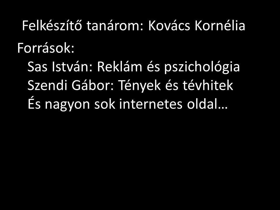 Felkészítő tanárom: Kovács Kornélia Források: Sas István: Reklám és pszichológia Szendi Gábor: Tények és tévhitek És nagyon sok internetes oldal…