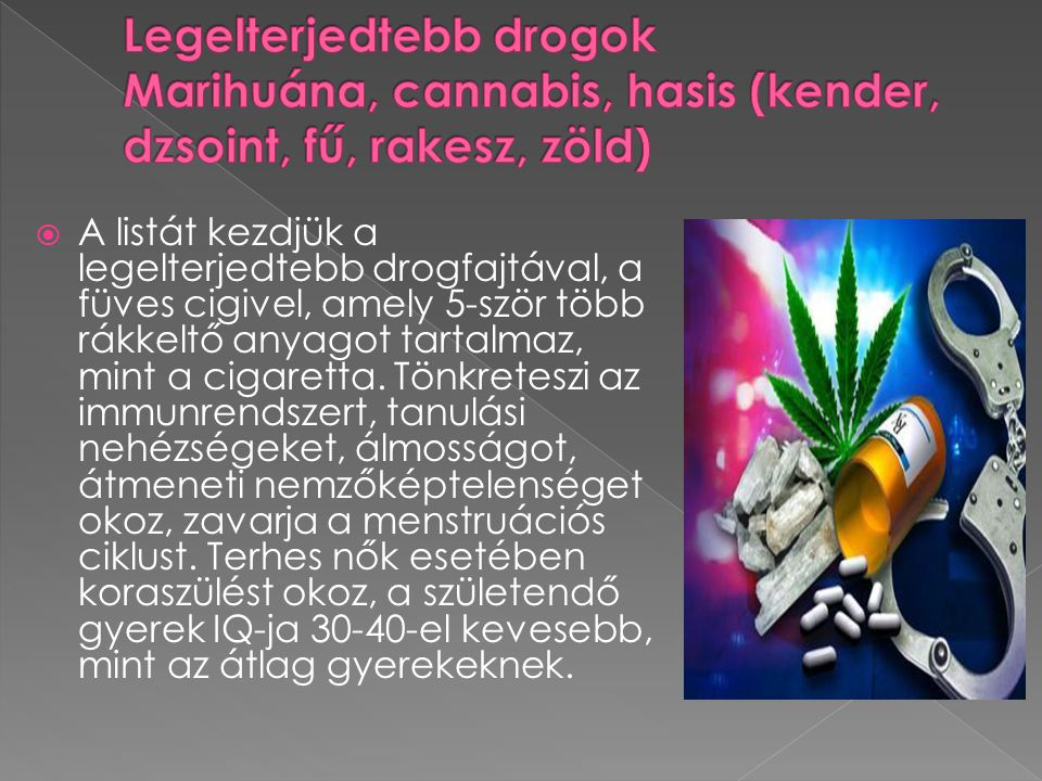  A listát kezdjük a legelterjedtebb drogfajtával, a füves cigivel, amely 5-ször több rákkeltő anyagot tartalmaz, mint a cigaretta.