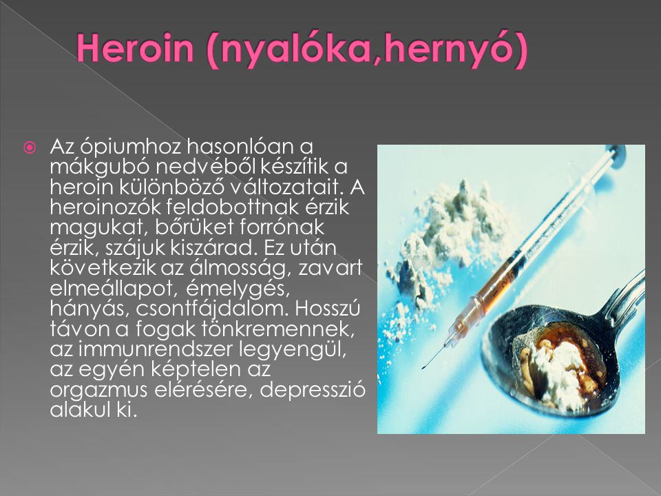  Az ópiumhoz hasonlóan a mákgubó nedvéből készítik a heroin különböző változatait.