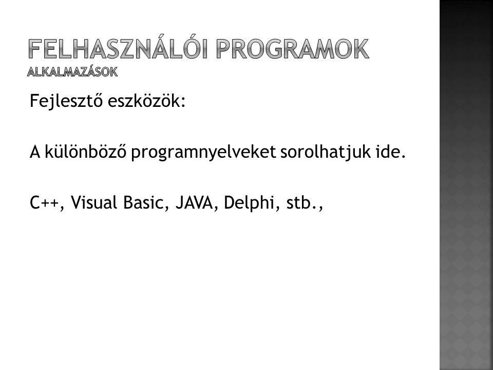 Fejlesztő eszközök: A különböző programnyelveket sorolhatjuk ide. C++, Visual Basic, JAVA, Delphi, stb.,