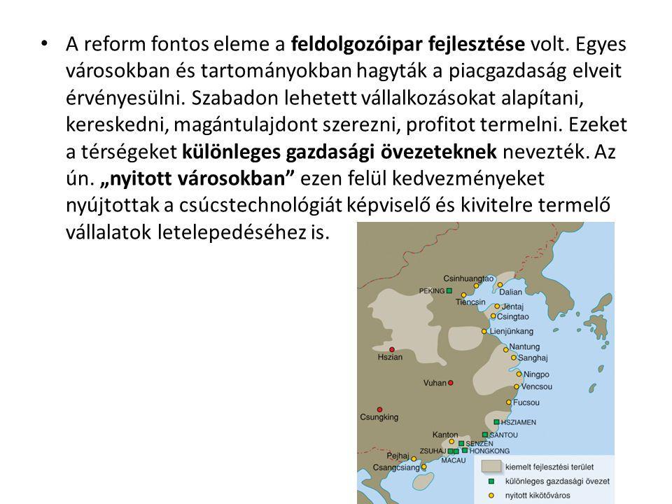 • A reform fontos eleme a feldolgozóipar fejlesztése volt. Egyes városokban és tartományokban hagyták a piacgazdaság elveit érvényesülni. Szabadon leh