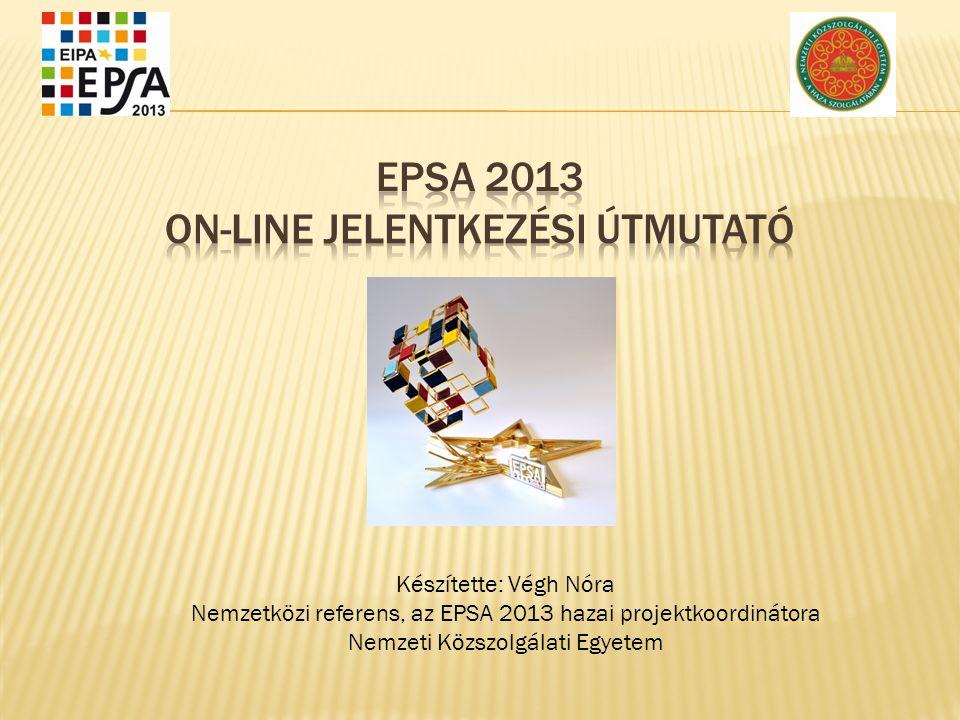 Készítette: Végh Nóra Nemzetközi referens, az EPSA 2013 hazai projektkoordinátora Nemzeti Közszolgálati Egyetem