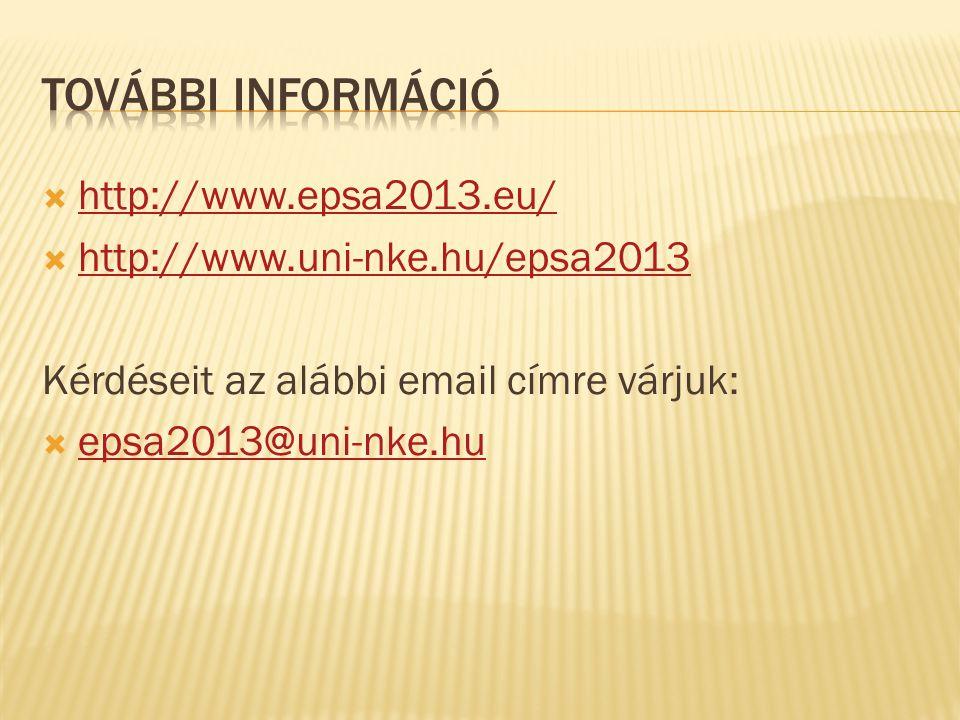  http://www.epsa2013.eu/ http://www.epsa2013.eu/  http://www.uni-nke.hu/epsa2013 http://www.uni-nke.hu/epsa2013 Kérdéseit az alábbi email címre várj