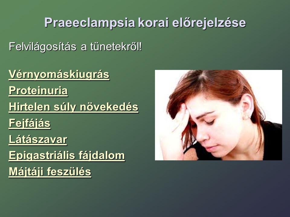 Praeeclampsia korai előrejelzése Felvilágosítás a tünetekről! VérnyomáskiugrásProteinuria Hirtelen súly növekedés FejfájásLátászavar Epigastriális fáj